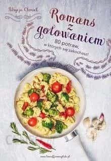 """""""Romans z gotowaniem. Potrawy w których się zakochasz!"""" P. Chmiel"""